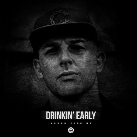 Arron Erskine Drinkin Early